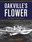 Oakville's Flower: The History of the Hmcs Oakville Cover Image