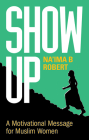 Show Up: A Motivational Message for Muslim Women Cover Image