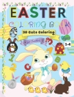 Easter Coloring Book for Toddlers Ages 1-4: 38 Cute Coloring Pages, Easter Things For Toddler Coloring Book - Easter Basket Stuffer for Preschoolers - Cover Image