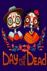 Day Of The Dead: Daily Empowerment Meditation & Gratitude Journal For Stong Women - Inspirational Mindfulness, Gratitude & Creativity J Cover Image