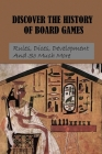 Discover The History Of Board Games: Rules, Dices, Development And So Much More: Mind-Boggling Facts About Your Favorite Board Games Cover Image