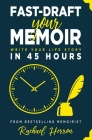 Fast-Draft Your Memoir: Write Your Life Story in 45 Hours Cover Image