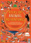 Atlas of Animal Adventures: A Collection of Nature's Most Unmissable Events, Epic Migrations and Extraordinary Behaviours Cover Image