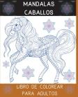 Mandalas Caballos Libro de Colorear para Adultos: Diseños de caballos para la relajación de los adultos l Un libro para colorear para adultos con la m Cover Image