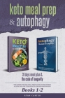 Keto Meal Prep & Autophagy - Books 1-2: 31 Days Meal Plan - The Complete Keto Meal Prep Guide For Beginners + The Code Of Longevity - A Guide On Long Cover Image