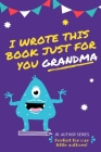 I Wrote This Book Just For You Grandma!: Fill In The Blank Book For Grandma/Mother's Day/Birthday's And Christmas For Junior Authors Or To Just Say Th Cover Image