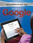 The Story of Google (Business of High Tech (Rosen)) Cover Image