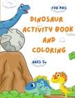 Dinosaur Activity Book and Coloring: An educational Kid Workbook For Coloring, Learning, Dot To Dot, Spot the Difference, Mazes and More l Coloring Bo Cover Image