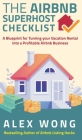 The Airbnb's Super Host's Checklist: A Blueprint for Turning your Vacation Rental into a Profitable Airbnb Business Cover Image