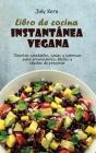 Libro de cocina instantánea vegana: Recetas saludables, sanas y sabrosas para principiantes, fáciles y rápidas de preparar Cover Image