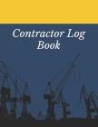 Contractor Log Book: Construction Site Record Book - Job Site Project Management Report - Equipment Log Book - Contractor Log Book - Daily Cover Image