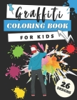 Graffiti Coloring Book For Kids: Street Art Colouring Pages: Relaxation For Children, Teenagers & Adults: Funny Christmas Gift Cover Image