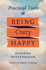 Pragmatic Psychology: Practical Tools for Being Crazy Happy Cover Image