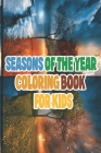 Seasons Of The year Coloring Book for kids: a Beautiful and fun coloring book for kids Cover Image