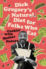 Dick Gregory's Natural Diet for Folks Who Eat: Cookin' with Mother Nature Cover Image