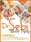 Dr. Sebi Fasting: Quick & Healthy Juice Recipes to Naturally Cleanse Your Blood, Colon and Liver with Approved Fruits and Herbs Cover Image