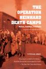 The Operation Reinhard Death Camps: Belzec, Sobibor, Treblinka Cover Image