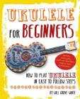 Ukulele for Beginners: How to Play Ukulele in Easy-to-Follow Steps Cover Image