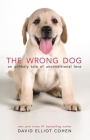 The Wrong Dog: An Unlikely Tale of Unconditional Love Cover Image