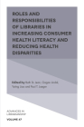 Roles and Responsibilities of Libraries in Increasing Consumer Health Literacy and Reducing Health Disparities (Advances in Librarianship #47) Cover Image