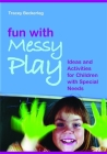 Fun with Messy Play: Ideas and Activities for Children with Special Needs Cover Image