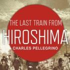 The Last Train from Hiroshima Lib/E: The Survivors Look Back Cover Image