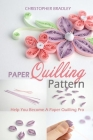 Paper Quilling Pattern: Help You Become A Paper Quilling Pro Cover Image