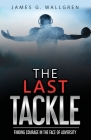 The Last Tackle: Finding Courage in the Face of Adversity Cover Image