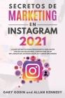 SECRETOS DE MARKETING EN INSTAGRAM 2021 La guía definitiva para principiantes para hacer crecer sus seguidores, convertirse en un influencer de las re Cover Image