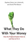 What They Do With Your Money: How the Financial System Fails Us and How to Fix It Cover Image