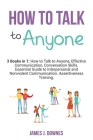 How to Talk to Anyone: 3 Books in 1: How to Talk to Anyone, Effective Communication, Conversation Skills. Essential Guide to Interpersonal an Cover Image