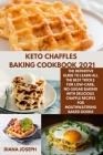 Keto chaffles Baking Cookbook 2021: The Definitive Guide to Learn All the Best Tricks for Low-Carb, No-Sugar Baking with delicious chaffle Recipes for Cover Image