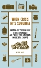 When Crisis Hits Suburbia: A Modern-Day Prepping Guide to Effectively Bug in and Protect Your Family Home in a Societal Collapse Cover Image