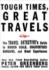 Tough Times, Great Travels: The Travel Detective's Guide to Hidden Deals, Unadvertised Bargains, and Great Experiences Cover Image