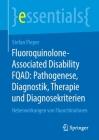 Fluoroquinolone-Associated Disability Fqad: Pathogenese, Diagnostik, Therapie Und Diagnosekriterien: Nebenwirkungen Von Fluorchinolonen (Essentials) Cover Image