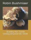 Stanley the Turtle Seeing Beyond His Shell Cover Image