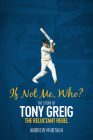 If Not Me, Who?: The Story of Tony Greig, the Reluctant Rebel Cover Image