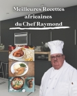 Meilleures recettes africaines du chef Raymond: Informations sur la santé, l'alimentation et la nutrition pour chaque recette Cover Image