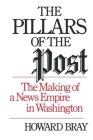 The Pillars of the Post: The Making of a News Empire in Washington Cover Image