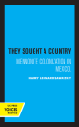 They Sought a Country: Mennonite Colonization in Mexico Cover Image