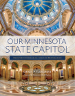 Our Minnesota State Capitol: From Groundbreaking Through Restoration Cover Image