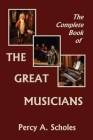The Complete Book of the Great Musicians (Yesterday's Classics) Cover Image