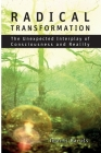 Radical Transformation: The Unexpected Interplay of Consciousness and Reality Cover Image