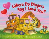 Where Do Diggers Say I Love You? (Where Do...Series) Cover Image
