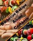 Barbecue Recipe Album Cookbook: ( black lettering ). Cover Image