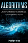 Algorithms: An Introduction to The Computer Science & Artificial Intelligence Used to Solve Human Decisions, Advance Technology, O Cover Image