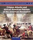 Crispus Attucks and African American Patriots of the American Revolution (Spotlight on American History) Cover Image