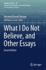 What I Do Not Believe, and Other Essays (Synthese Library #38) Cover Image