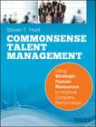 Commonsense Talent Management: Using Strategic Human Resources to Improve Company Performance Cover Image