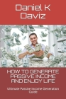 How to Generate Passive Income and Enjoy Life: Ultimate Passive Income Generation Guide Cover Image